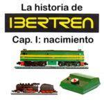 La historia de IBERTREN (I): el nacimiento de la empresa
