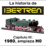 Historia de Ibertren: la entrada en la escala H0